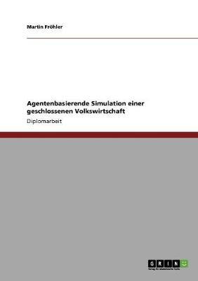 Agentenbasierende Simulation Einer Geschlossenen Volkswirtschaft (Paperback)