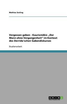 """Vergessen Geben - Kaurism kis """"der Mann Ohne Vergangenheit Im Kontext Des Derrida'schen Gabendiskurses (Paperback)"""