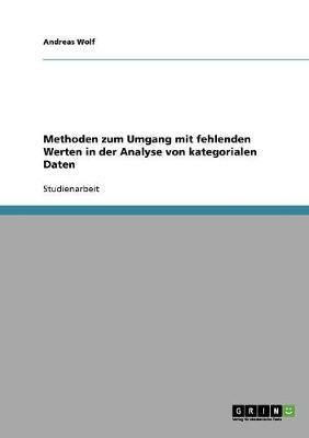 Methoden Zum Umgang Mit Fehlenden Werten in Der Analyse Von Kategorialen Daten (Paperback)