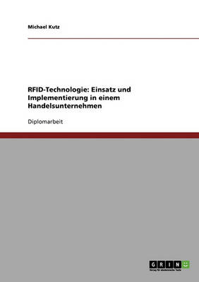Rfid-Technologie. Einsatz Und Implementierung in Einem Handelsunternehmen (Paperback)