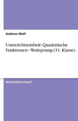Unterrichtseinheit: Quadratische Funktionen - Weitsprung (11. Klasse) (Paperback)