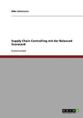 Supply Chain Controlling Mit Der Balanced Scorecard (Paperback)