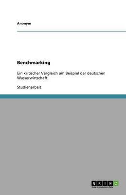 Benchmarking. Ein Kritische Betrachtung Der Deutschen Wasserwirtschaft (Paperback)