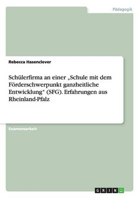 """Schulerfirma an Einer Schule Mit Dem Forderschwerpunkt Ganzheitliche Entwicklung"""" (Sfg). Erfahrungen Aus Rheinland-Pfalz (Paperback)"""