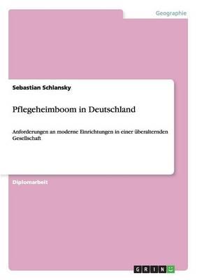 Pflegeheimboom in Deutschland. Anforderungen an Moderne Einrichtungen (Paperback)
