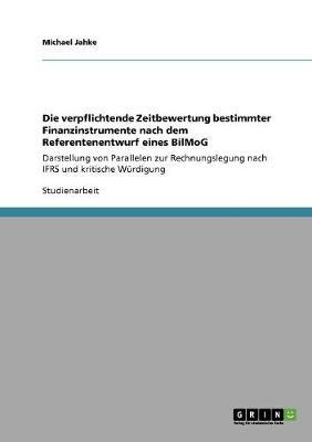 Die Verpflichtende Zeitbewertung Bestimmter Finanzinstrumente Nach Dem Referentenentwurf Eines Bilmog (Paperback)