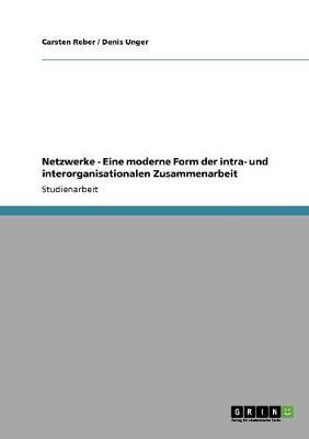 Netzwerke - Eine Moderne Form Der Intra- Und Interorganisationalen Zusammenarbeit (Paperback)