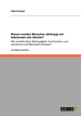 Warum Werden Menschen Abhangig Von Substanzen Wie Alkohol? (Paperback)
