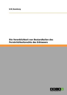 Die Vererblichkeit Von Bestandteilen Des Personlichkeitsrechts Des Erblassers (Paperback)