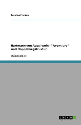 Hartmann Von Aues Iwein - Aventiure Und Doppelwegstruktur (Paperback)
