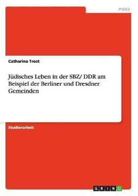 J disches Leben in Der Sbz/ Ddr Am Beispiel Der Berliner Und Dresdner Gemeinden (Paperback)
