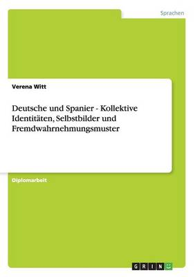 Deutsche Und Spanier. Kollektive Identit ten, Selbstbilder Und Fremdwahrnehmungsmuster (Paperback)