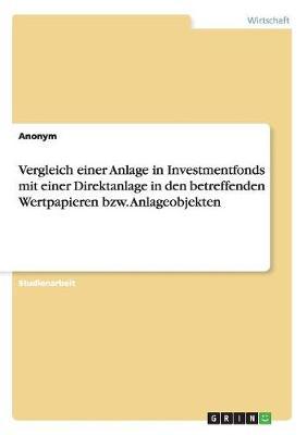 Vergleich Einer Anlage in Investmentfonds Mit Einer Direktanlage in Den Betreffenden Wertpapieren Bzw. Anlageobjekten (Paperback)