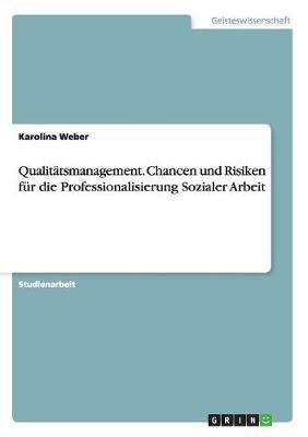 Qualitatsmanagement. Chancen Und Risiken Fur Die Professionalisierung Sozialer Arbeit (Paperback)