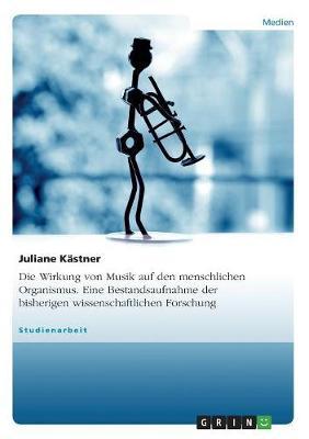 Die Wirkung Von Musik Auf Den Menschlichen Organismus. Eine Bestandsaufnahme Der Bisherigen Wissenschaftlichen Forschung (Paperback)