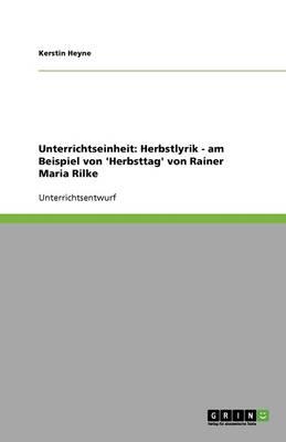 Unterrichtseinheit: Herbstlyrik - Am Beispiel Von 'herbsttag' Von Rainer Maria Rilke (Paperback)