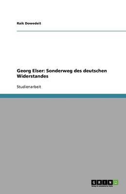 Georg Elser: Sonderweg Des Deutschen Widerstandes (Paperback)