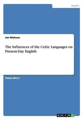 The Influences of the Celtic Languages on Present-Day English (Paperback)