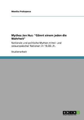 Mythos Jan Hus: G nnt Einem Jeden Die Wahrheit (Paperback)