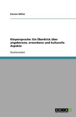 Koerpersprache: Ein UEberblick uber Angeborene, Erworbene Und Kulturelle Aspekte (Paperback)