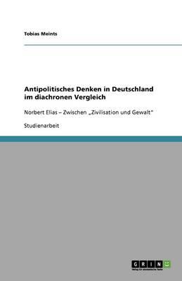 Antipolitisches Denken in Deutschland Im Diachronen Vergleich (Paperback)