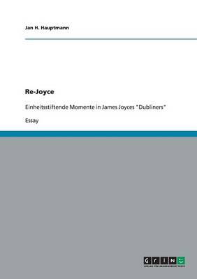 Re-Joyce. Einheitsstiftende Momente in James Joyces Dubliners (Paperback)