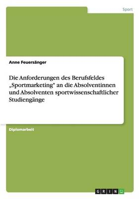 Sportmarketing. Anforderungen an Die Absolventinnen Und Absolventen Sportwissenschaftlicher Studieng nge (Paperback)