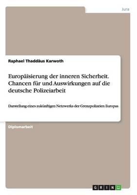 Europaisierung Der Inneren Sicherheit. Chancen Fur Und Auswirkungen Auf Die Deutsche Polizeiarbeit (Paperback)
