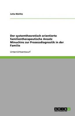Der Systemtheoretisch Orientierte Familientherapeutische Ansatz Minuchins Zur Prozessdiagnostik in Der Familie (Paperback)