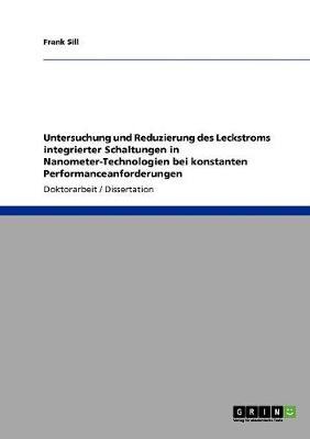 Untersuchung Und Reduzierung Des Leckstroms Integrierter Schaltungen in Nanometer-Technologien Bei Konstanten Performanceanforderungen (Paperback)