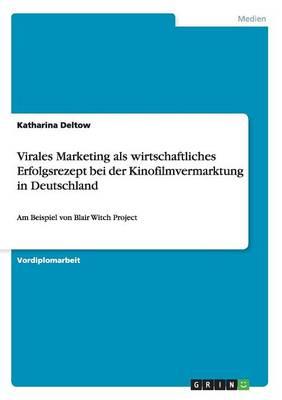 Virales Marketing ALS Wirtschaftliches Erfolgsrezept Bei Der Kinofilmvermarktung in Deutschland (Paperback)