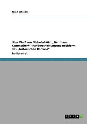 """ber Wolf Von Niebelsch tz' """"der Blaue Kammerherr - Randerscheinung Und Hochform Des """"historischen Romans (Paperback)"""
