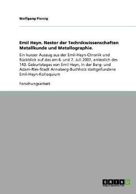 Emil Heyn. Nestor Der Technikwissenschaften Metallkunde Und Metallographie. (Paperback)