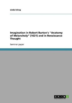 """Imagination in Robert Burton's """"Anatomy of Melancholy"""" (1621) and in Renaissance Thought (Paperback)"""