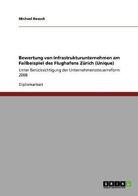 Bewertung Von Infrastrukturunternehmen Am Fallbeispiel Des Flughafens Zurich (Unique) (Paperback)