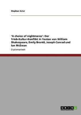 'A Choice of Nightmares': Der Trieb-Kultur-Konflikt in Texten Von William Shakespeare, Emily Bronte, Joseph Conrad Und Ian McEwan (Paperback)