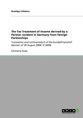 The Tax Treatment of Income Derived by a Partner Resident in Germany from Foreign Partnerships (Paperback)