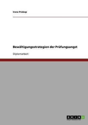 Bewaltigungsstrategien Bei Prufungsangst. Ein Experiment Mit Dem Progressiven Muskelentspannungstraining Nach Jacobs (Paperback)