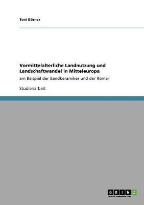 Vormittelalterliche Landnutzung Und Landschaftwandel in Mitteleuropa (Paperback)