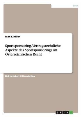 Sportsponsoring. Vertragsrechtliche Aspekte Des Sportsponsorings Im Osterreichischen Recht (Paperback)
