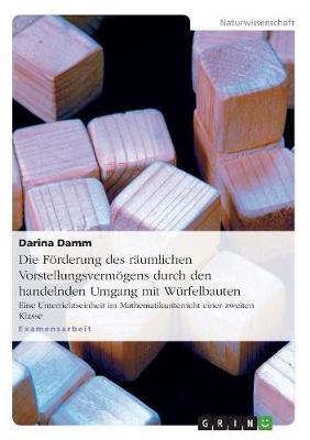 Die Forderung Des Raumlichen Vorstellungsvermogens Durch Den Handelnden Umgang Mit Wurfelbauten (Paperback)