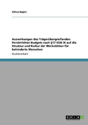 Auswirkungen Des Tragerubergreifenden Personlichen Budgets Nach 17 Sgb IX Auf Die Struktur Und Kultur Der Werkstatten Fur Behinderte Menschen (Paperback)