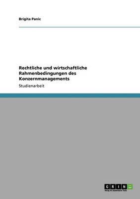 Rechtliche Und Wirtschaftliche Rahmenbedingungen Des Konzernmanagements (Paperback)