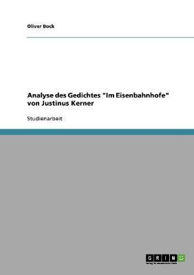 Analyse Des Gedichtes 'im Eisenbahnhofe' Von Justinus Kerner (Paperback)