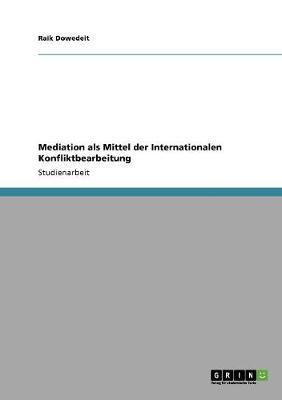 Mediation ALS Mittel Der Internationalen Konfliktbearbeitung (Paperback)