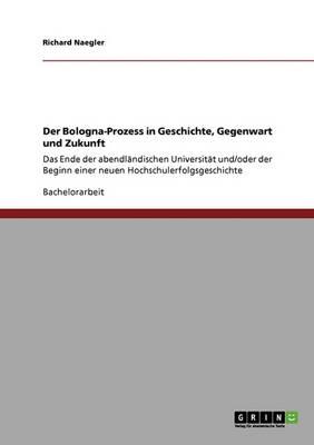 Der Bologna-Prozess in Geschichte, Gegenwart Und Zukunft (Paperback)