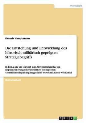 Die Entstehung Und Entwicklung Des Historisch Militarisch Gepragten Strategiebegriffs (Paperback)