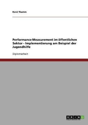Performance Measurement Im Offentlichen Sektor. Implementierung Am Beispiel Der Jugendhilfe (Paperback)