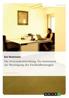 Die Personalentwicklung: Ein Instrument Der Beseitigung Des Fachkraftemangels (Paperback)