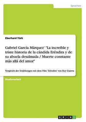 Gabriel Garcia Marquez' La Increible Y Triste Historia de la Candida Erendira Y de Su Abuela Desalmada / Muerte Constante Mas Alla del Amor (Paperback)
